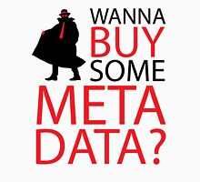 Wanna Buy Some Metadata? Unisex T-Shirt