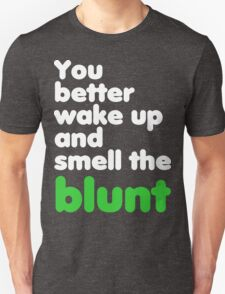 You better wake up and smell the blunt T-Shirt