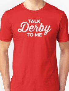 Talk Derby to Me (white) T-Shirt