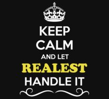 Keep Calm and Let REALEST Handle it T-Shirt