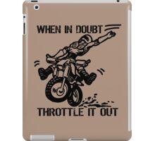 when in doubt throttle it out. iPad Case/Skin