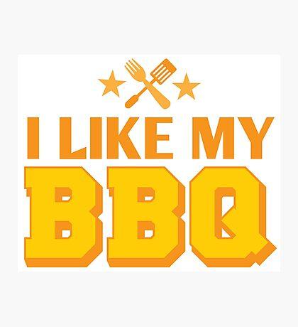 I LIKE MY BBQ (BARBECUE) Photographic Print