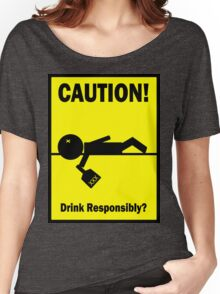 Drink Responsibly Women's Relaxed Fit T-Shirt