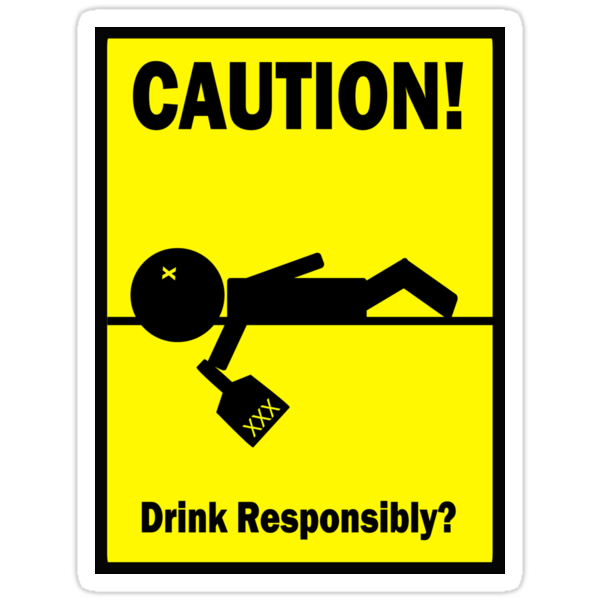 Drink Responsibly by cautionsign