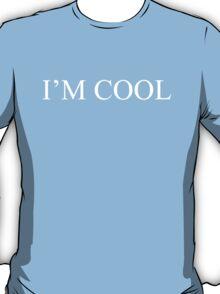 I'm Cool  T-Shirt