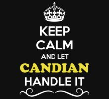 Keep Calm and Let CANDIAN Handle it by Neilbry