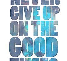 Never Give Up On The Good Times by generalbubbyy