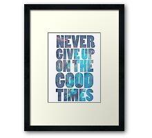 Never Give Up On The Good Times Framed Print