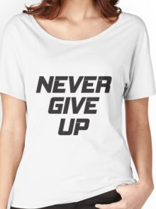 Never Give Up Women's Relaxed Fit T-Shirt