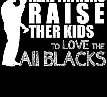 real fathers raise their kids to love the all blacks by teeshoppy