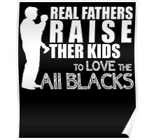 real fathers raise their kids to love the all blacks Poster