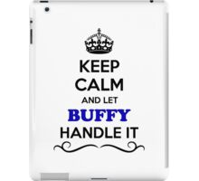 Keep Calm and Let BUFFY Handle it iPad Case/Skin