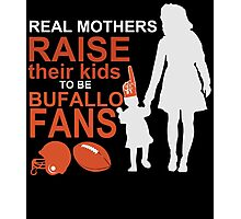 real mothers raise their kids to be bufello fans Photographic Print