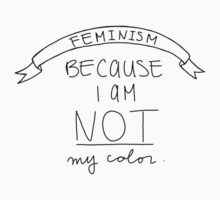 Feminism: I Am Not My Color Kids Clothes