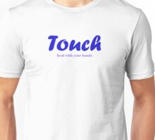Touch - Heal with your hands Unisex T-Shirt