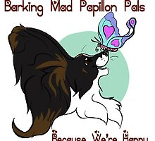 Barking Mad Papillon Pals - Because We're Happy - Large by ToddBremer