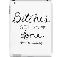 Bitches get stuff done. iPad Case/Skin