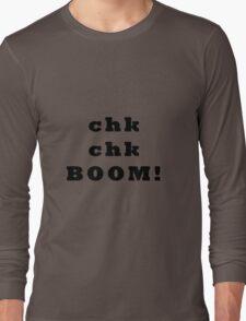 Chk chk.. BOOM - black text Long Sleeve T-Shirt