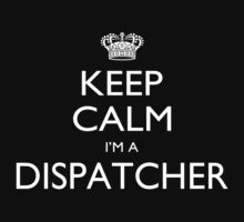 Keep Calm I'm A Dispatcher - Tshirts, Mobile Covers and Posters T-Shirt