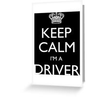 Keep Calm I'm A Driver - Tshirts, Mobile Covers and Posters Greeting Card