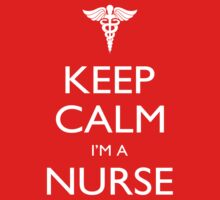 Keep Calm I'm A Nurse - Tshirts, Mobile Covers and Posters by funnyshirts2015