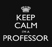 Keep Calm I'm A Professor - Tshirts, Mobile Covers and Posters by custom111
