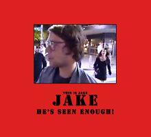 Jake.. he's seen enough Unisex T-Shirt