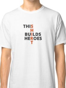 This Shirt Builds Heroes Classic T-Shirt