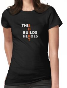 This Shirt Builds Heroes (Black) Womens Fitted T-Shirt