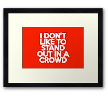 I don't like to stand out in a crowd Framed Print