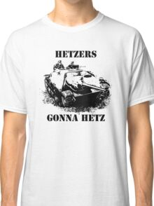 Hetzers gonna hetz Classic T-Shirt