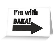 I'm with BAKA!  Greeting Card