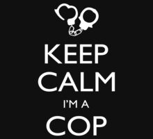 Keep Calm I'm A Cop - Tshirts, Mobile Covers and Posters by funnyshirts2015