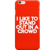 I like to stand out in a crowd - huge words iPhone Case/Skin