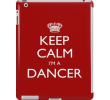 Keep Calm I'm A Dancer - Tshirts, Mobile Covers and Posters iPad Case/Skin