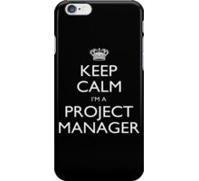 Keep Calm I'm A Project Manager - Tshirts, Mobile Covers and Posters iPhone Case/Skin