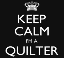 Keep Calm I'm A Quilter - Tshirts, Mobile Covers and Posters by funnyshirts2015