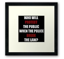 Who Will Protect The Public? (I Can't Breathe)  Framed Print