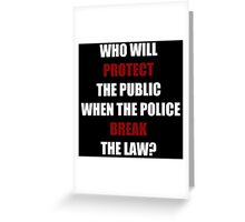 Who Will Protect The Public? (I Can't Breathe)  Greeting Card