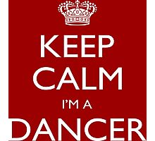 Keep Calm I'm A Dancer - Tshirts, Mobile Covers and Posters Photographic Print