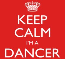Keep Calm I'm A Dancer - Tshirts, Mobile Covers and Posters by custom333