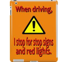When Driving I Stop for Red Lights iPad Case/Skin