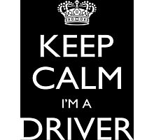 Keep Calm I'm A Driver - Tshirts, Mobile Covers and Posters Photographic Print