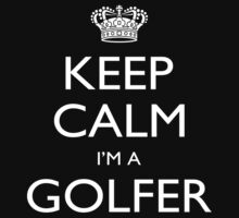Keep Calm I'm A Golfer - Tshirts, Mobile Covers and Posters by custom333