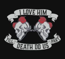 I Love Him Till Death Do Us Part T-shirt by musthavetshirts