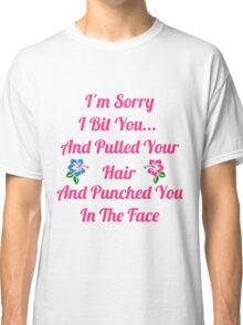 I'm Sorry I Bit You... Classic T-Shirt