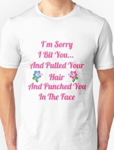I'm Sorry I Bit You... Unisex T-Shirt