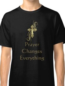 Prayer Changes Everything Classic T-Shirt