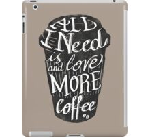 all I need is love (and more coffee) iPad Case/Skin