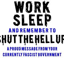 Work Sleep and Shut the Hell Up by tinaodarby